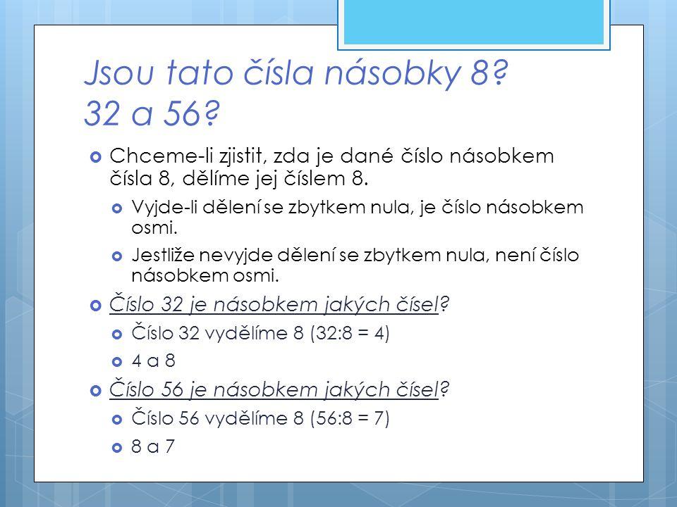 Jsou tato čísla násobky 8 32 a 56