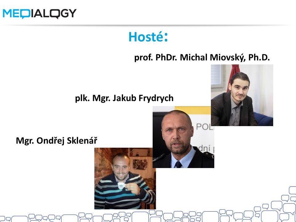 Hosté: prof. PhDr. Michal Miovský, Ph.D. plk. Mgr. Jakub Frydrych