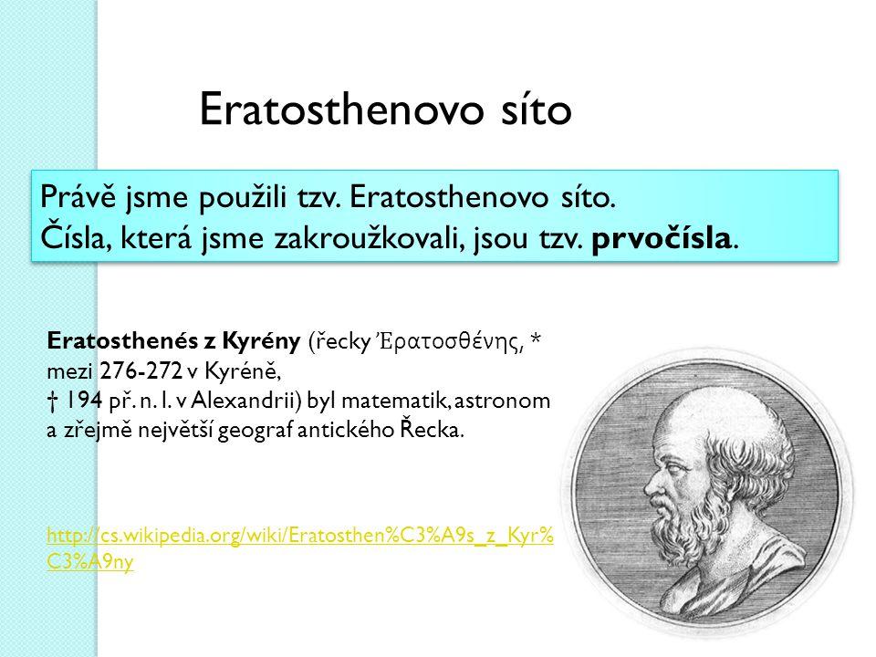 Eratosthenovo síto Právě jsme použili tzv. Eratosthenovo síto.