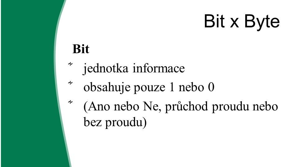 Bit x Byte Bit jednotka informace obsahuje pouze 1 nebo 0