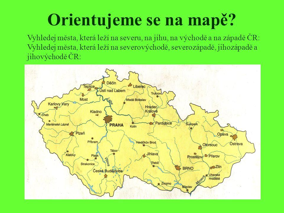 Orientujeme se na mapě Vyhledej města, která leží na severu, na jihu, na východě a na západě ČR: