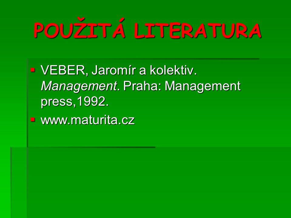 POUŽITÁ LITERATURA VEBER, Jaromír a kolektiv. Management.