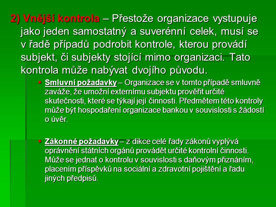 2) Vnější kontrola – Přestože organizace vystupuje jako jeden samostatný a suverénní celek, musí se v řadě případů podrobit kontrole, kterou provádí subjekt, či subjekty stojící mimo organizaci. Tato kontrola může nabývat dvojího původu.