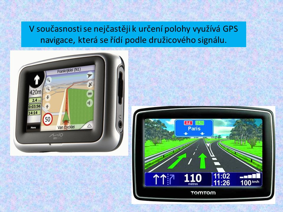 V současnosti se nejčastěji k určení polohy využívá GPS navigace, která se řídí podle družicového signálu.