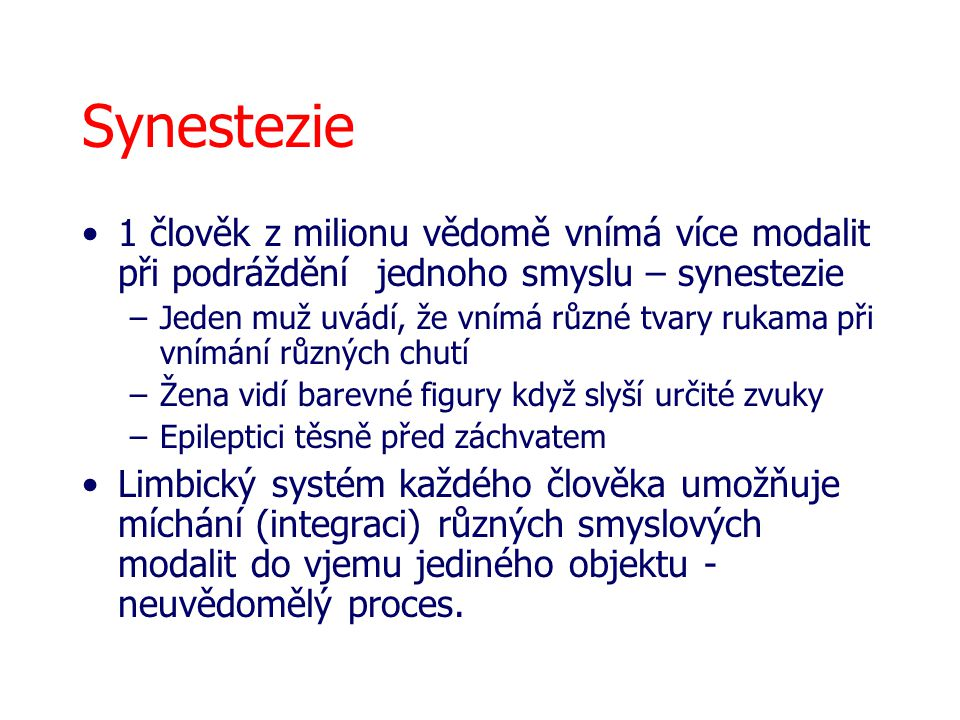 Synestezie 1 člověk z milionu vědomě vnímá více modalit při podráždění jednoho smyslu – synestezie.