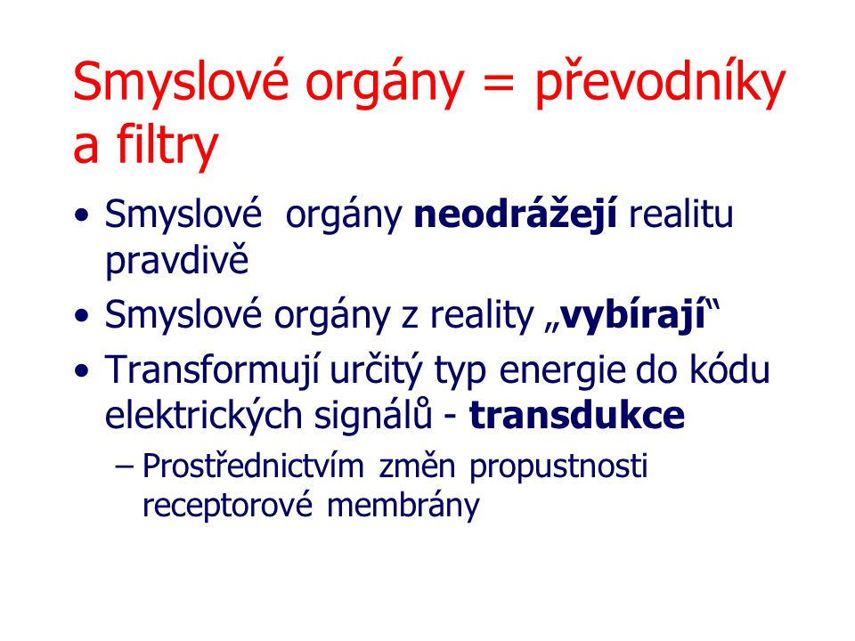 Smyslové orgány = převodníky a filtry