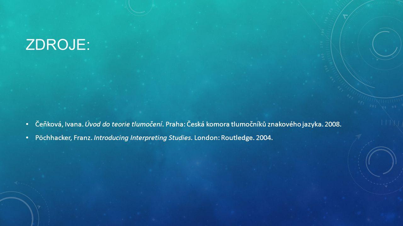Zdroje: Čeňková, Ivana. Úvod do teorie tlumočení. Praha: Česká komora tlumočníků znakového jazyka. 2008.