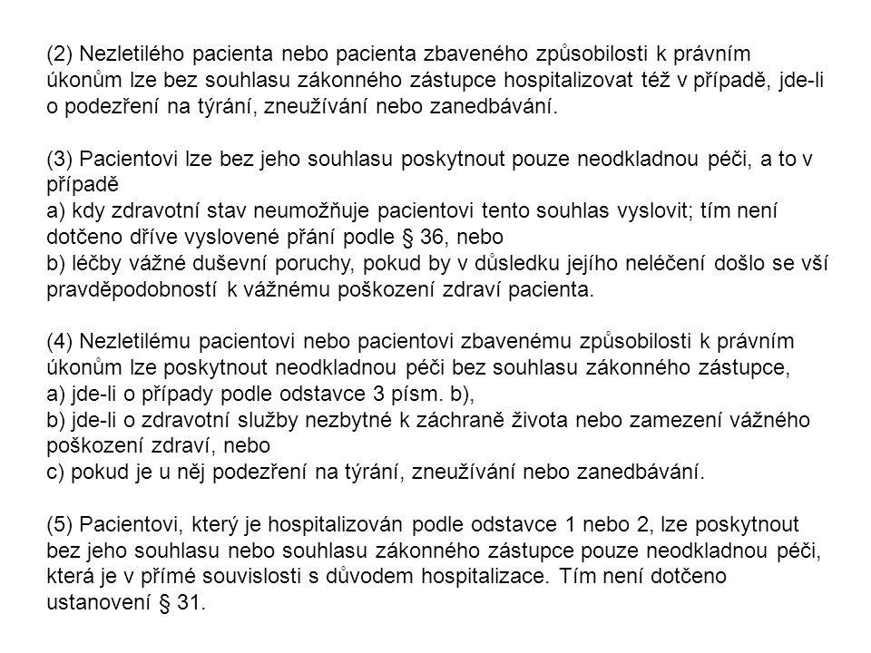 (2) Nezletilého pacienta nebo pacienta zbaveného způsobilosti k právním úkonům lze bez souhlasu zákonného zástupce hospitalizovat též v případě, jde-li o podezření na týrání, zneužívání nebo zanedbávání.