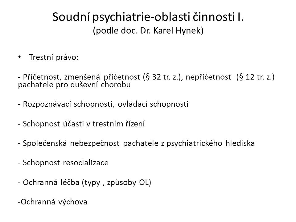 Soudní psychiatrie-oblasti činnosti I. (podle doc. Dr. Karel Hynek)