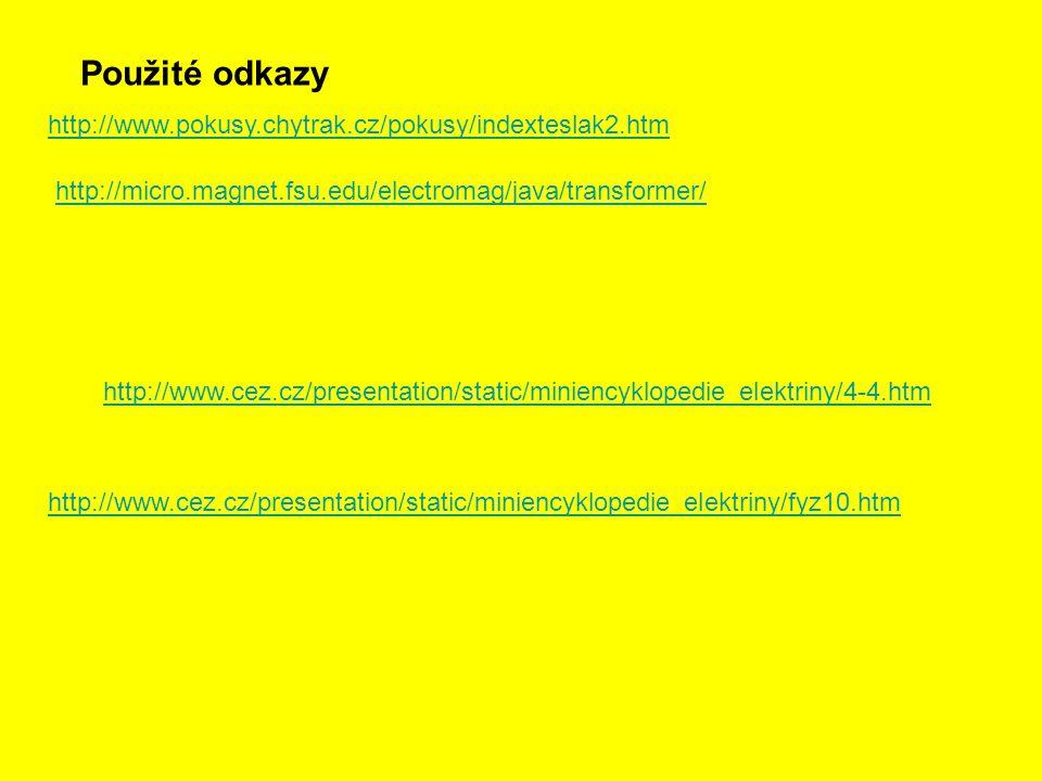 Použité odkazy http://www.pokusy.chytrak.cz/pokusy/indexteslak2.htm