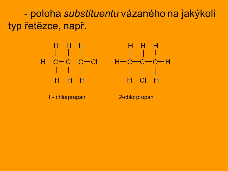 - poloha substituentu vázaného na jakýkoli typ řetězce, např.