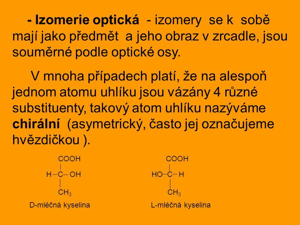 - Izomerie optická - izomery se k sobě mají jako předmět a jeho obraz v zrcadle, jsou souměrné podle optické osy.
