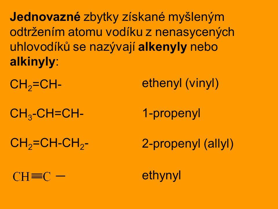 Jednovazné zbytky získané myšleným odtržením atomu vodíku z nenasycených uhlovodíků se nazývají alkenyly nebo alkinyly: