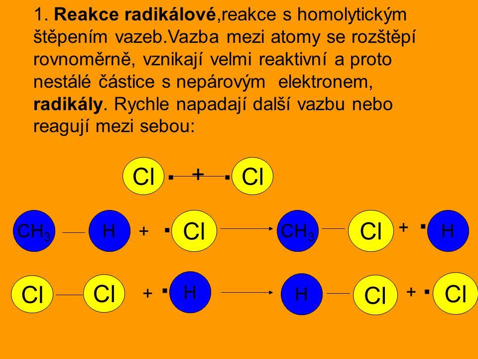 1. Reakce radikálové,reakce s homolytickým štěpením vazeb