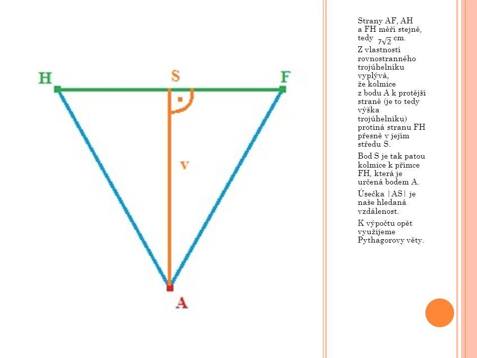Strany AF, AH a FH měří stejně, tedy cm.