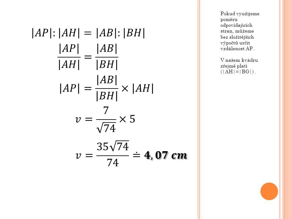 𝐴𝑃 : 𝐴𝐻 = 𝐴𝐵 : 𝐵𝐻 𝐴𝑃 𝐴𝐻 = 𝐴𝐵 𝐵𝐻 𝐴𝑃 = 𝐴𝐵 𝐵𝐻 × 𝐴𝐻 𝑣= 7 74 ×5