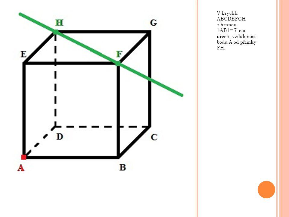 V krychli ABCDEFGH s hranou |AB|= 7 cm určete vzdálenost bodu A od přímky FH.