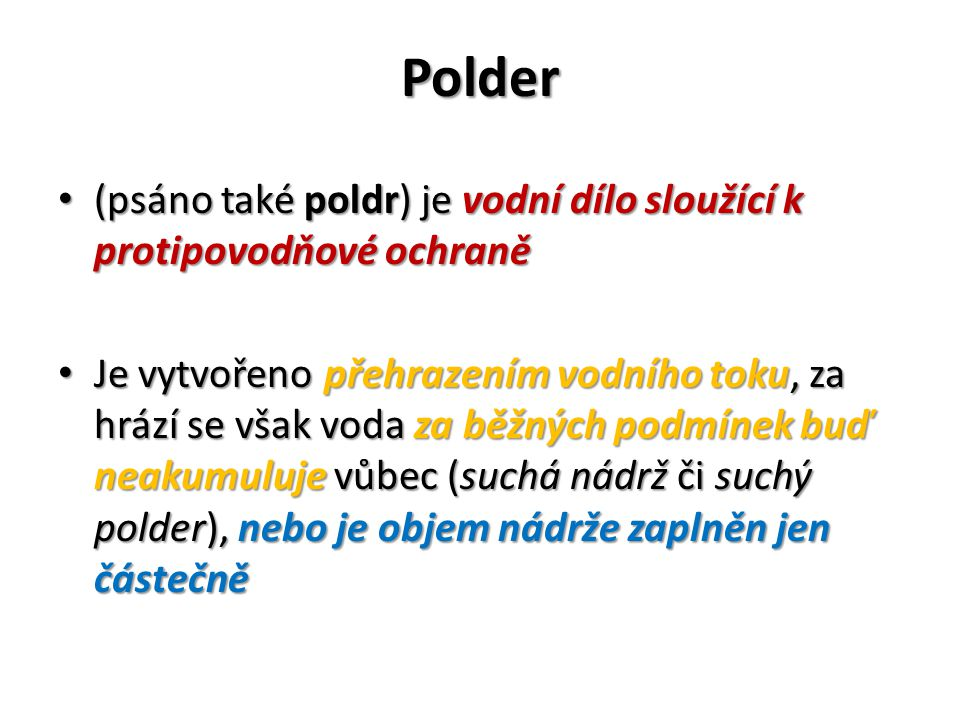 Polder (psáno také poldr) je vodní dílo sloužící k protipovodňové ochraně.
