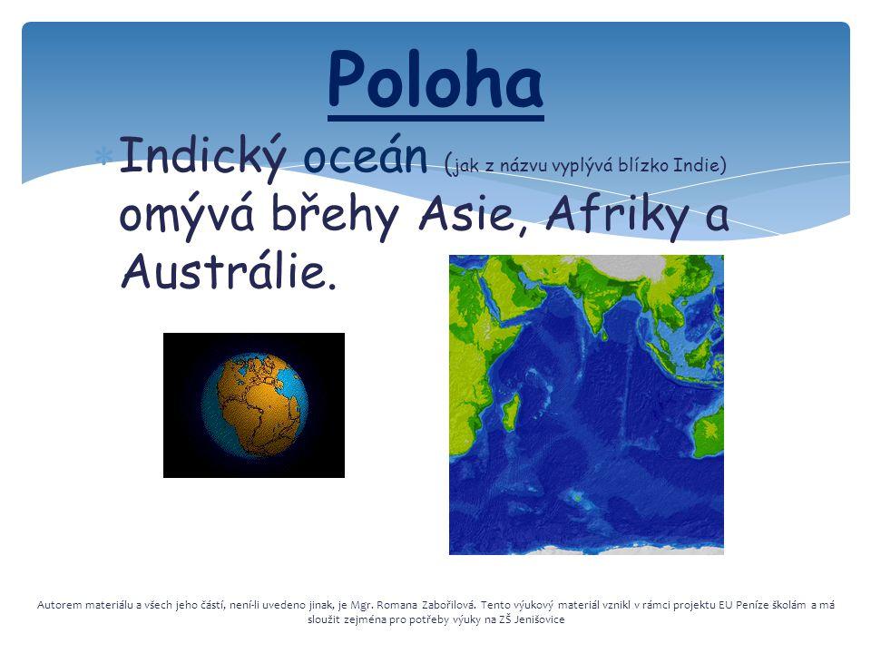 Poloha Indický oceán (jak z názvu vyplývá blízko Indie) omývá břehy Asie, Afriky a Austrálie.