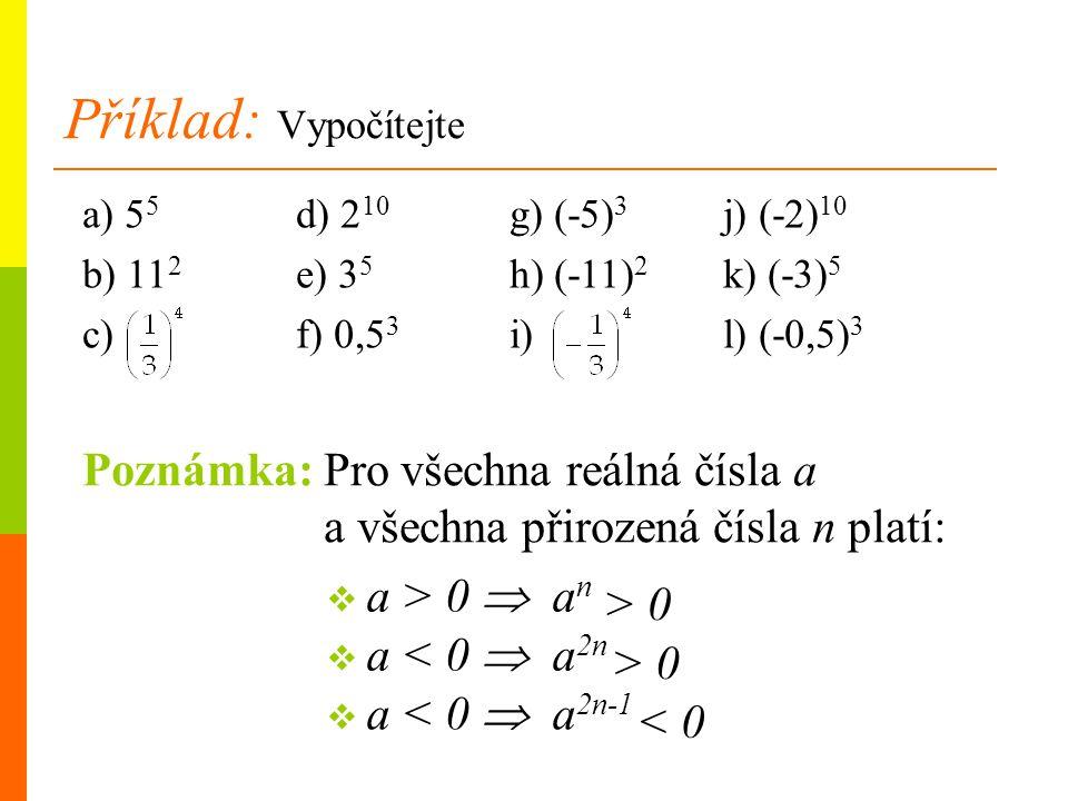 Příklad: Vypočítejte a) 55 d) 210 g) (-5)3 j) (-2)10. b) 112 e) 35 h) (-11)2 k) (-3)5. c) f) 0,53 i) l) (-0,5)3.