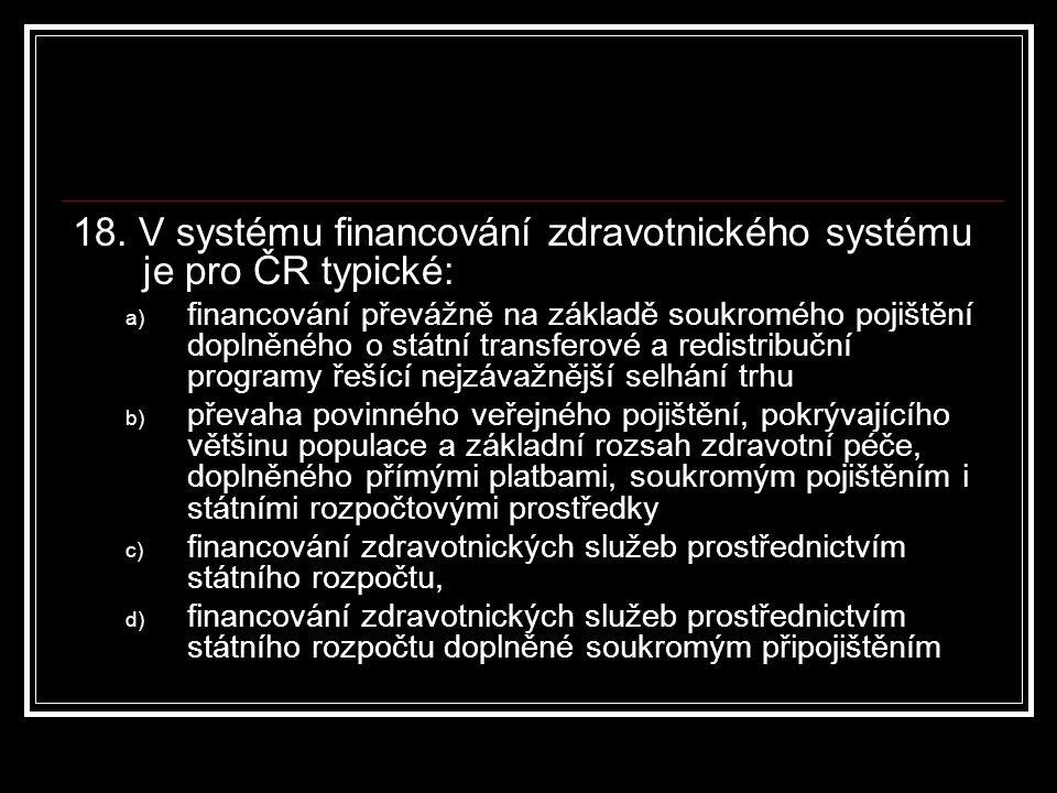 18. V systému financování zdravotnického systému je pro ČR typické: