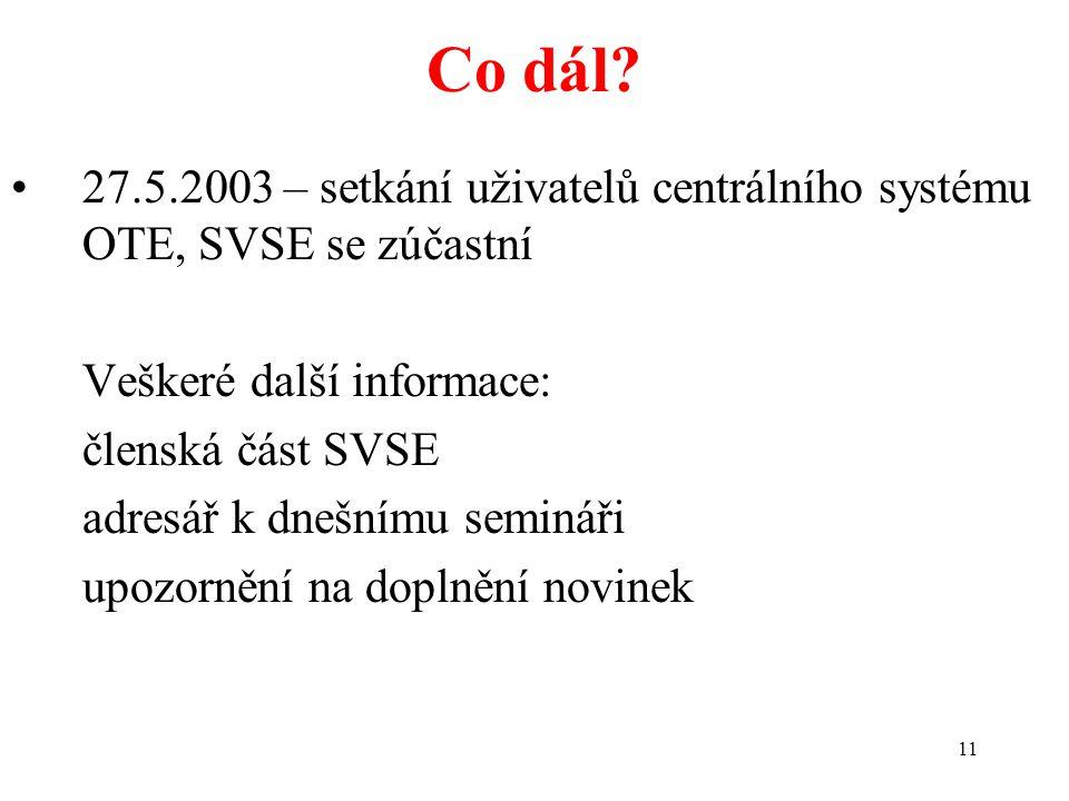 Co dál 27.5.2003 – setkání uživatelů centrálního systému OTE, SVSE se zúčastní. Veškeré další informace:
