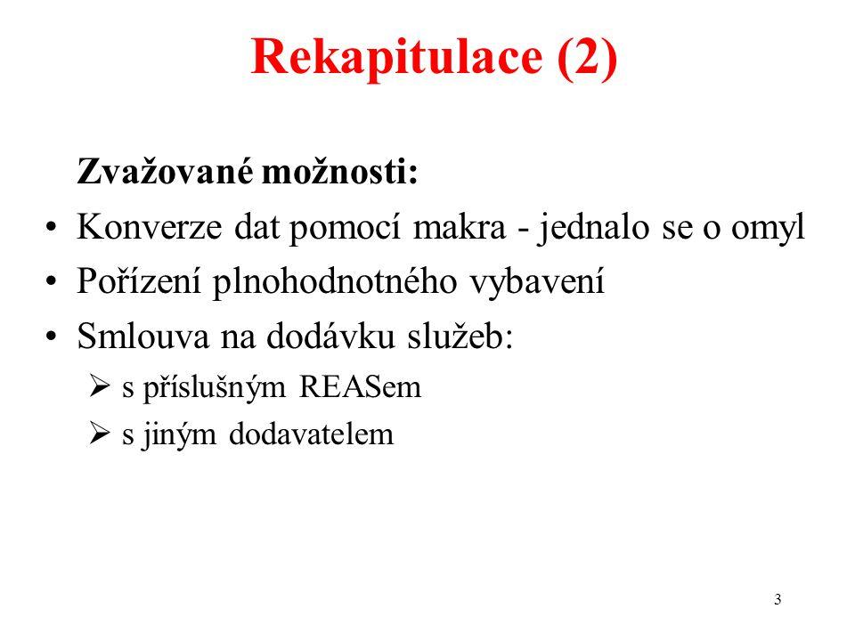 Rekapitulace (2) Zvažované možnosti:
