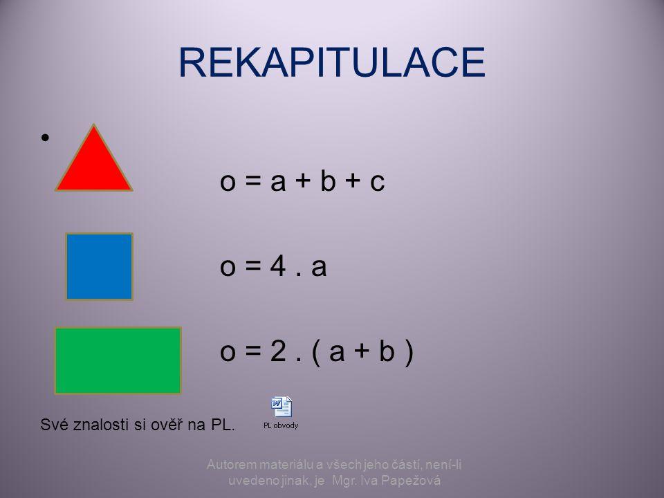 REKAPITULACE o = a + b + c o = 4 . a o = 2 . ( a + b )