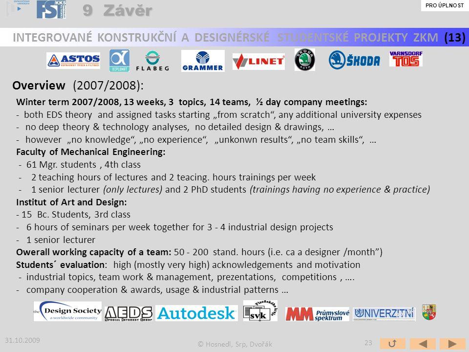 9 Závěr PRO ÚPLNOST. INTEGROVANÉ KONSTRUKČNÍ A DESIGNÉRSKÉ STUDENTSKÉ PROJEKTY ZKM (13) Overview (2007/2008):