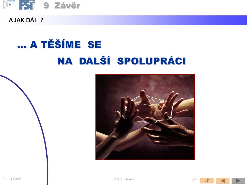 … A TĚŠÍME SE NA DALŠÍ SPOLUPRÁCI 9 Závěr A JAK DÁL  31.10.2009