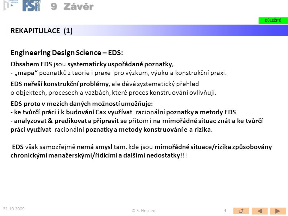 9 Závěr REKAPITULACE (1) Engineering Design Science – EDS: