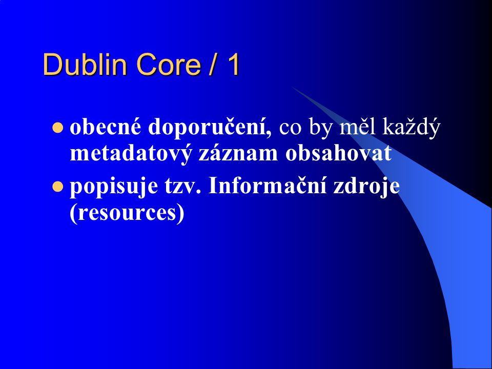 Dublin Core / 1 obecné doporučení, co by měl každý metadatový záznam obsahovat.