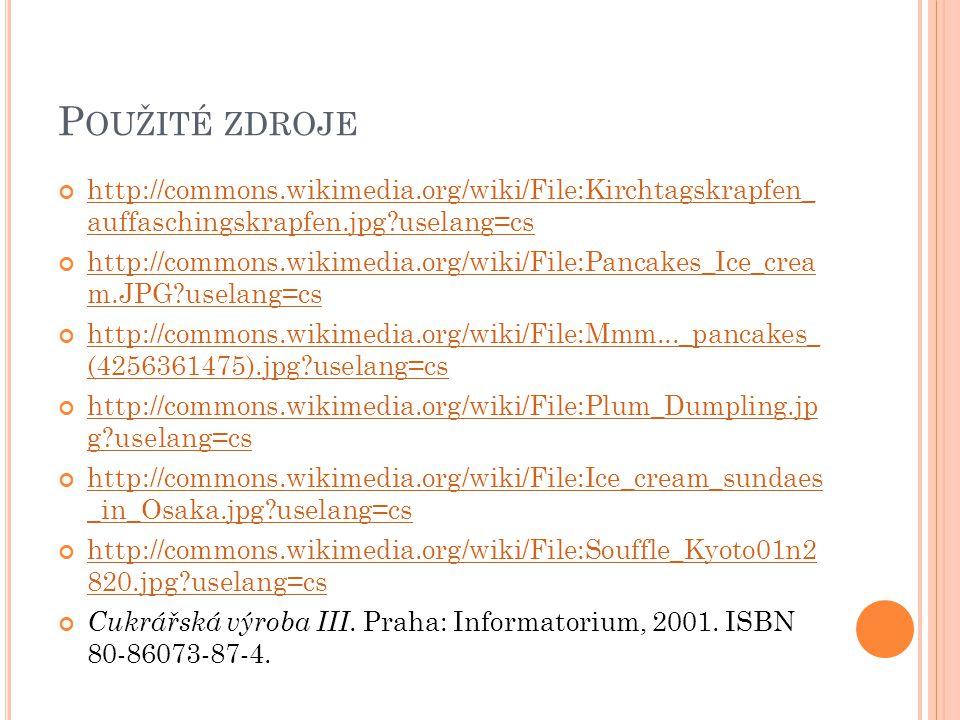 Použité zdroje http://commons.wikimedia.org/wiki/File:Kirchtagskrapfen_ auffaschingskrapfen.jpg?uselang=cs.