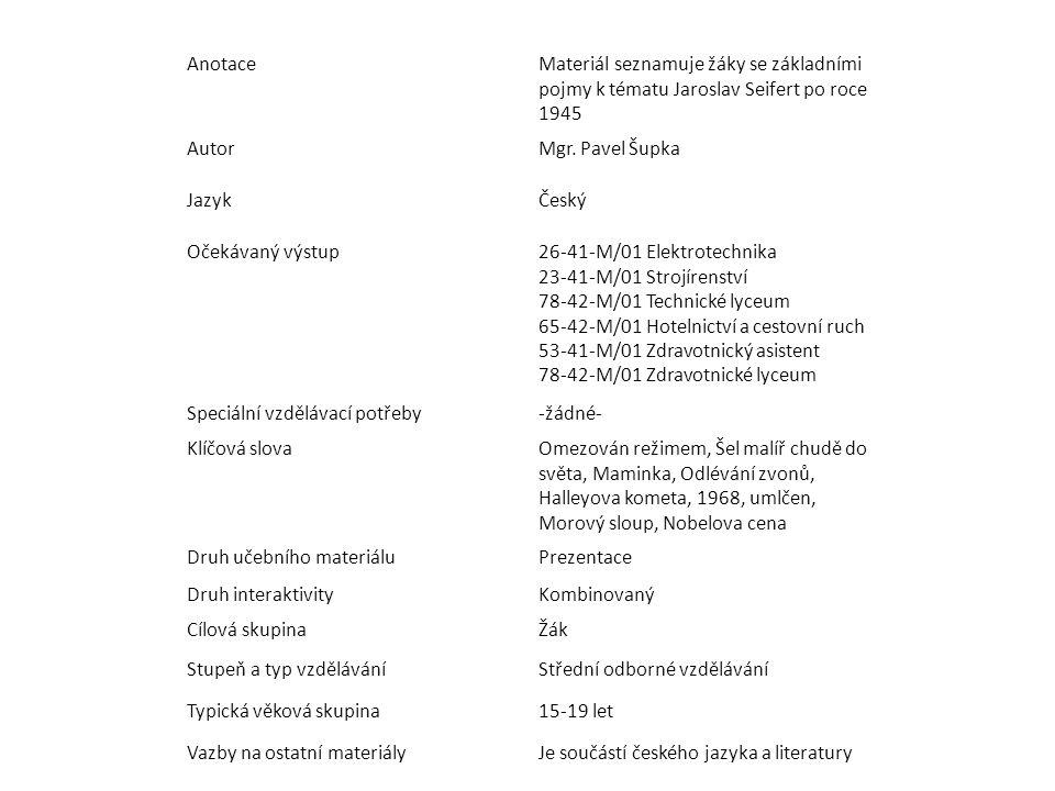 Anotace Materiál seznamuje žáky se základními pojmy k tématu Jaroslav Seifert po roce 1945. Autor.