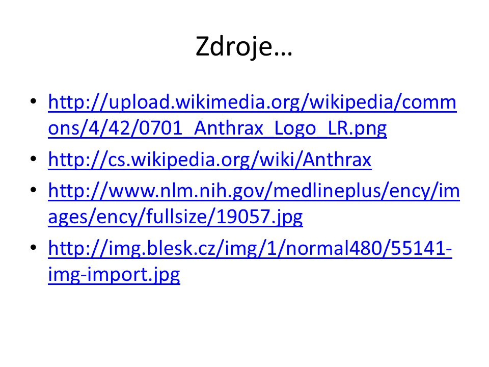 Zdroje… http://upload.wikimedia.org/wikipedia/commons/4/42/0701_Anthrax_Logo_LR.png. http://cs.wikipedia.org/wiki/Anthrax.