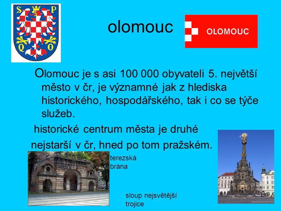 olomouc Olomouc je s asi 100 000 obyvateli 5. největší město v čr, je významné jak z hlediska historického, hospodářského, tak i co se týče služeb.