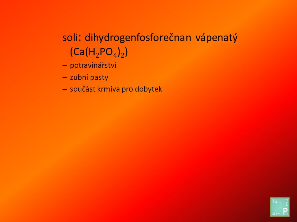 soli: dihydrogenfosforečnan vápenatý (Ca(H2PO4)2)