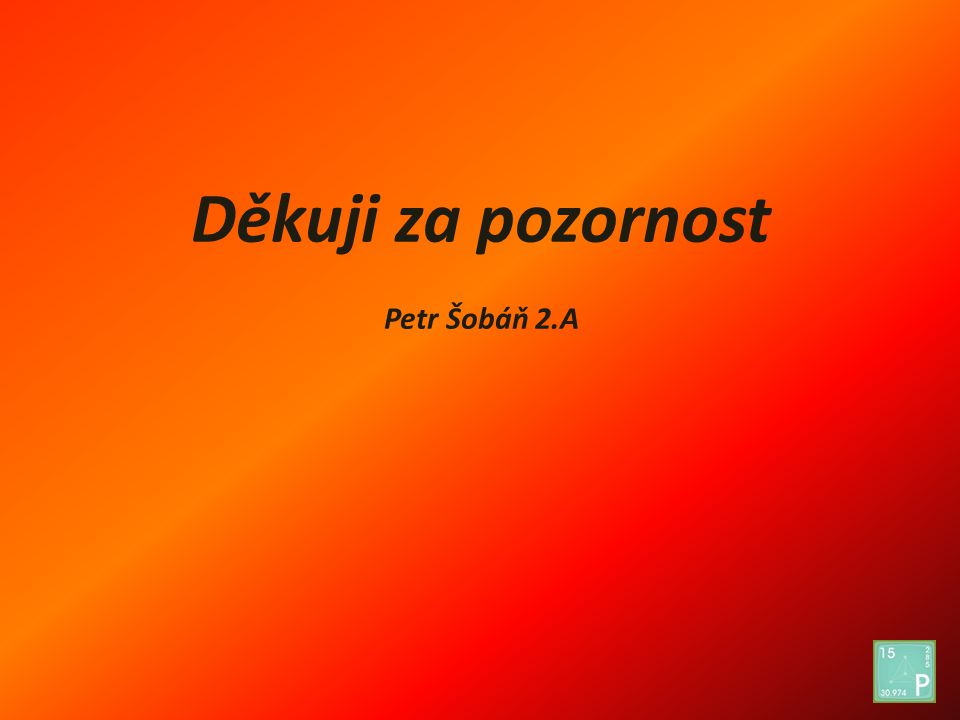 Děkuji za pozornost Petr Šobáň 2.A