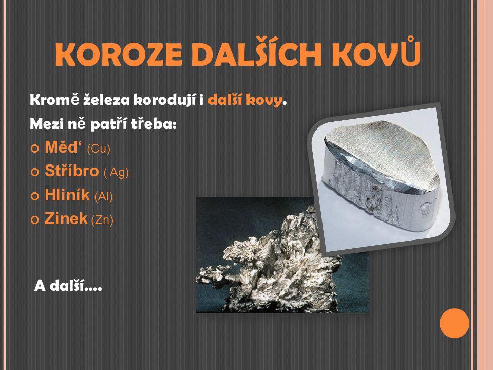 KOROZE DALŠÍCH KOVŮ Kromě železa korodují i další kovy.