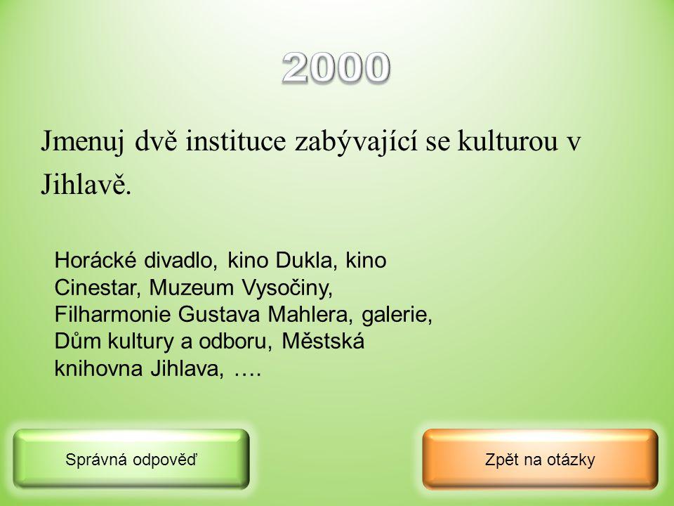 2000 Jmenuj dvě instituce zabývající se kulturou v Jihlavě.