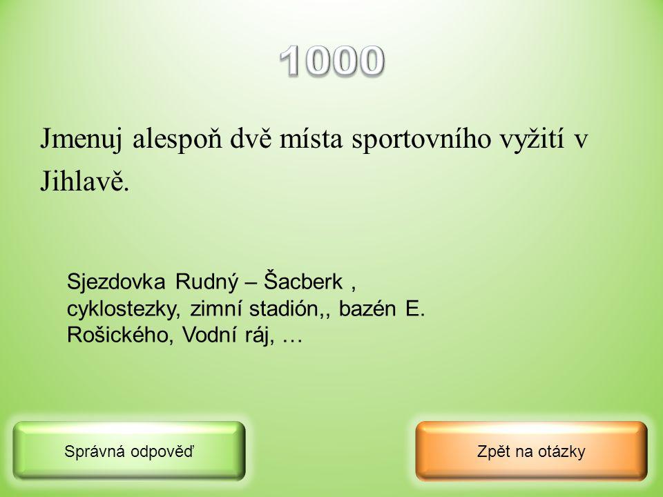 1000 Jmenuj alespoň dvě místa sportovního vyžití v Jihlavě.