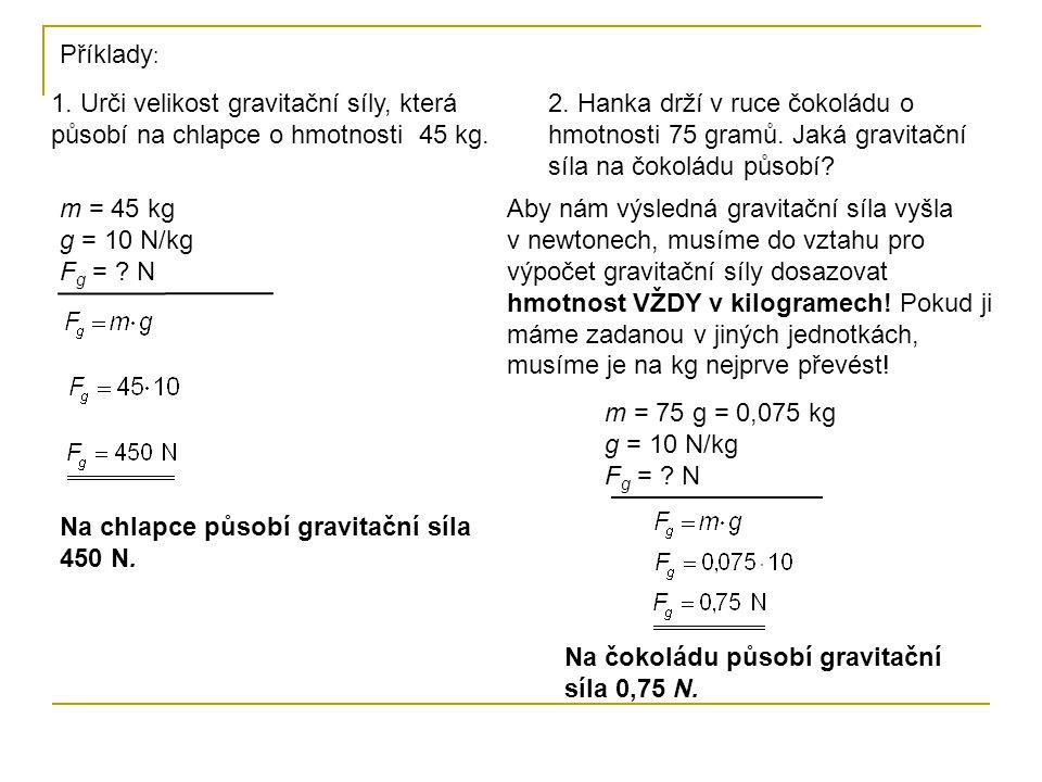 Příklady: 1. Urči velikost gravitační síly, která působí na chlapce o hmotnosti 45 kg.