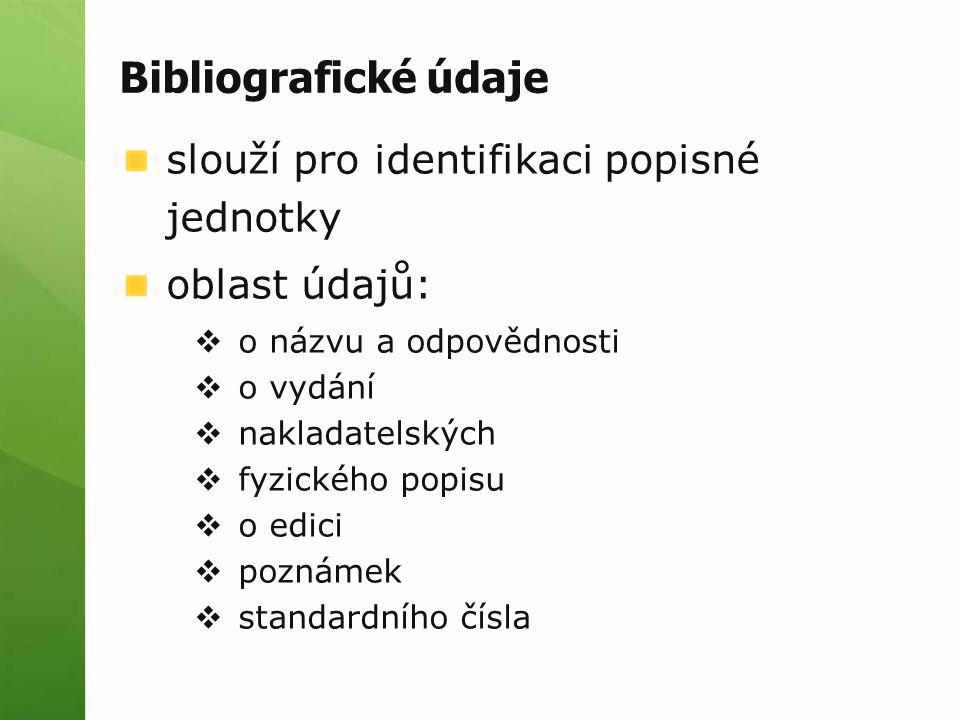 Bibliografické údaje slouží pro identifikaci popisné jednotky