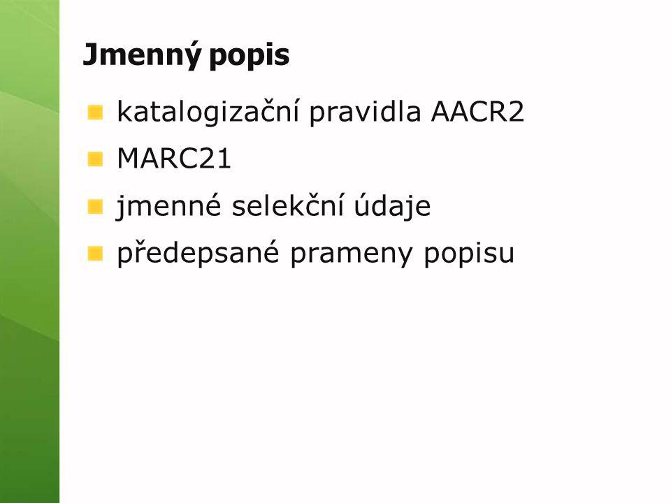 Jmenný popis katalogizační pravidla AACR2 MARC21 jmenné selekční údaje