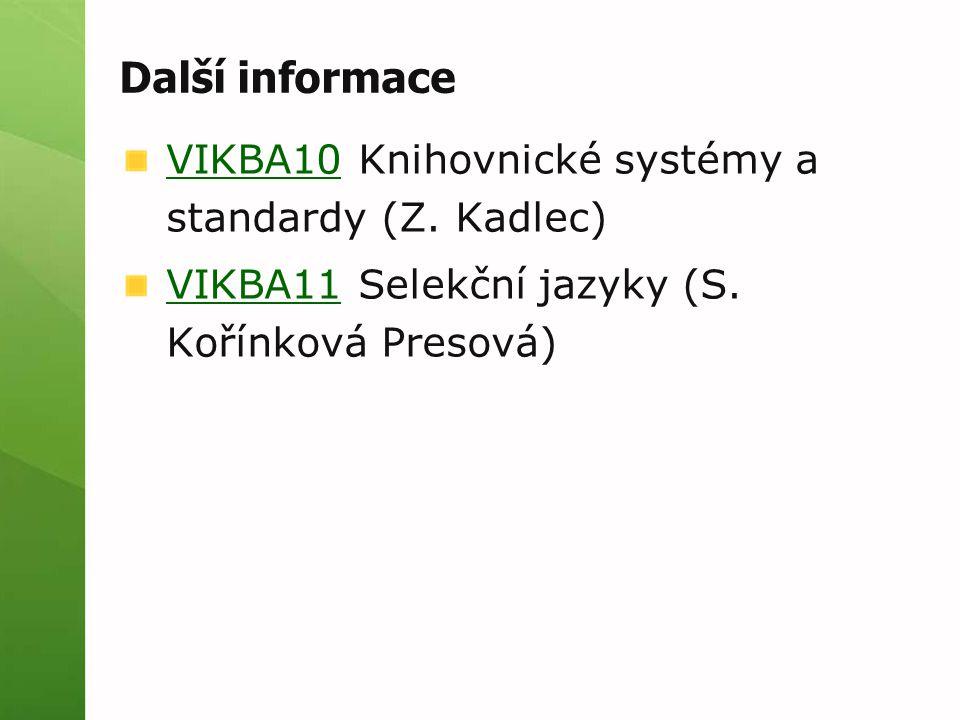 Další informace VIKBA10 Knihovnické systémy a standardy (Z. Kadlec)