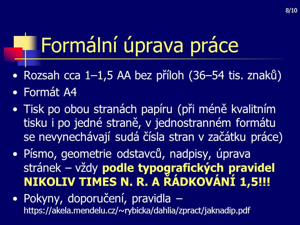 Formální úprava práce Rozsah cca 1–1,5 AA bez příloh (36–54 tis. znaků) Formát A4.