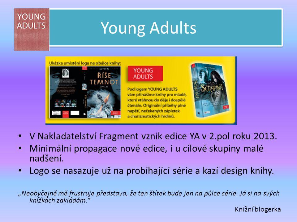 Young Adults V Nakladatelství Fragment vznik edice YA v 2.pol roku 2013. Minimální propagace nové edice, i u cílové skupiny malé nadšení.
