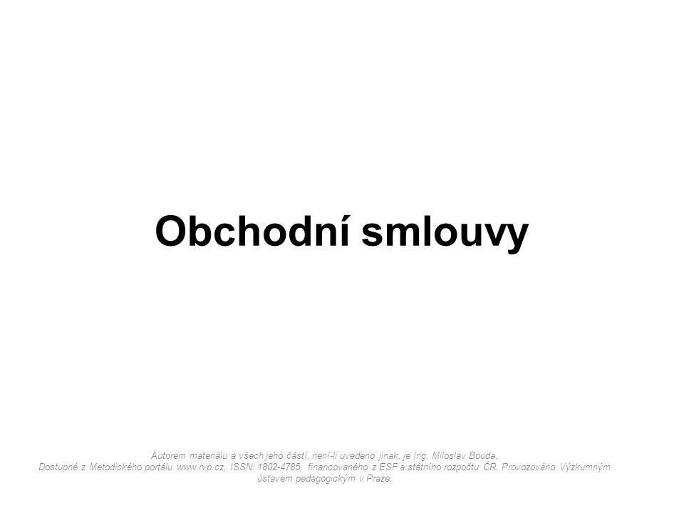 Obchodní smlouvy Autorem materiálu a všech jeho částí, není-li uvedeno jinak, je Ing. Miloslav Bouda.