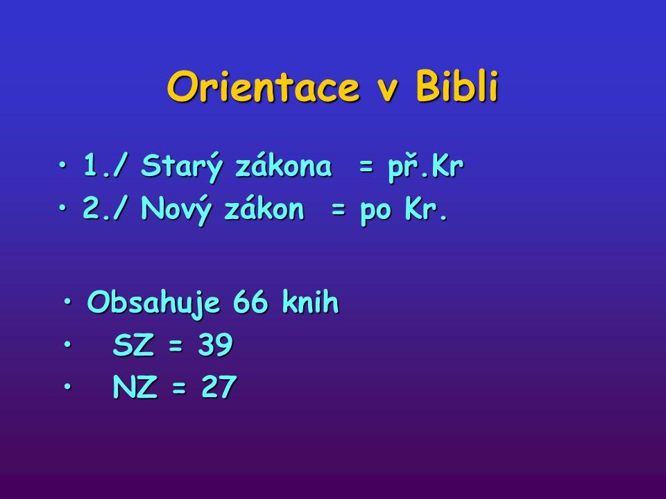 Orientace v Bibli 1./ Starý zákona = př.Kr 2./ Nový zákon = po Kr.