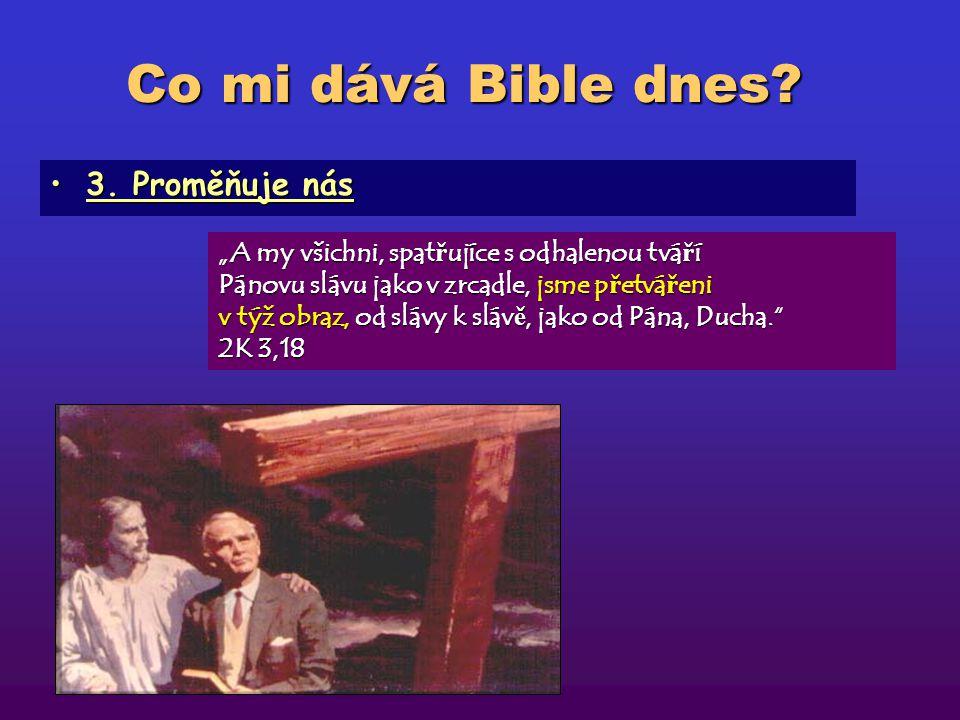 Co mi dává Bible dnes 3. Proměňuje nás
